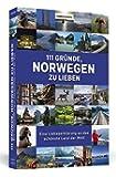 111 Gründe, Norwegen zu lieben: Eine Liebeserklärung an das schönste Land der Welt