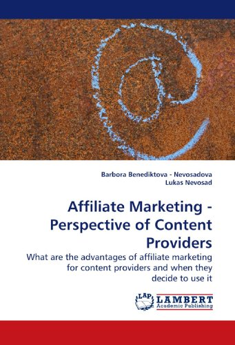 Affiliate Marketing - Perspective of Content Providers: What are the advantages of affiliate marketing for content providers and when they decide to use it
