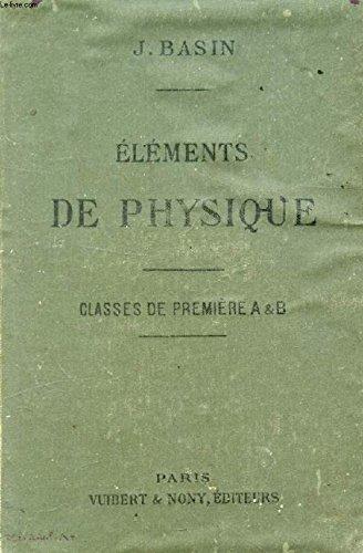 ELEMENTS DE PHYSIQUE (OPTIQUE, ELECTRICITE) A L'USAGE DES ELEVES DES CLASSES DE 1re A ET B par BASIN J.