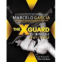 The X-Guard: Gi & No Gi Jiu-Jitsu by Marcelo Garcia (April 15 2008)