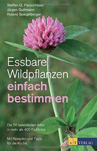 Essbare Wildpflanzen einfach bestimmen: Die 50 beliebtesten Arten in mehr als 400 Farbfotos