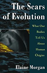 The Scars of Evolution/What Our Bodies Tell Us about Human Origins