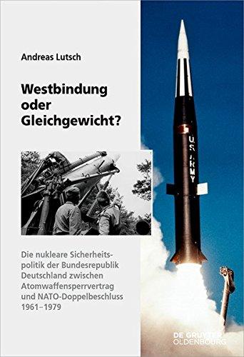 Westbindung oder Gleichgewicht?: Die nukleare Sicherheitspolitik der Bundesrepublik Deutschland zwischen Atomwaffensperrvertrag und ... der Bundesrepublik Deutschland, Band 14)
