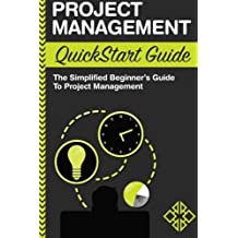Project Management: QuickStart Guide - The Simplified Beginner's Guide to Project Management by ClydeBank Business (2016-04-13)