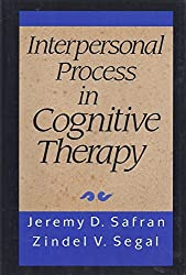 Interpersonal Process in Cognitive Therapy by Jeremy D. Safran (1990-07-01)