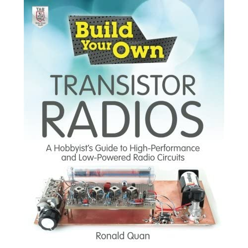 Build Your Own Transistor Radios: A Hobbyist's Guide to High-Performance and Low-Powered Radio Circuits by Ronald Quan (2012-12-11)