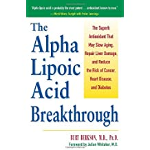 Alpha Lipoic Acid Breakthrough: The Superb Antioxidant That May Slow Aging, Repair Liver Damage, and Reduce the Risk of Cancer, Heart Disease, and Diabetes by Burt Berkson (1998-09-05)