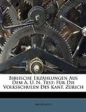Biblische Erzählungen Aus Dem A. U. N. Test: Für Die Volksschulen Des Kant. Zürich