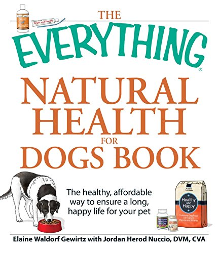 The Everything Natural Health for Dogs Book: The healthy, affordable way to ensure a long, happy life for your pet (Everything®)