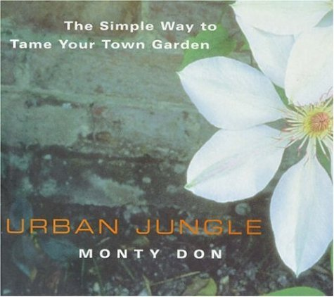 Urban Jungle: The Simple Way to Tame Your Town Garden by Monty Don (1999-03-01)