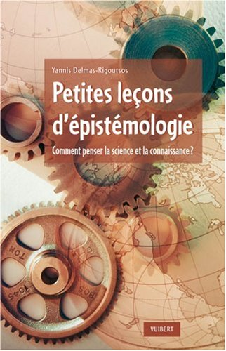 Petites leçons d'épistémologie : Comment penser la science et la connaissance ?