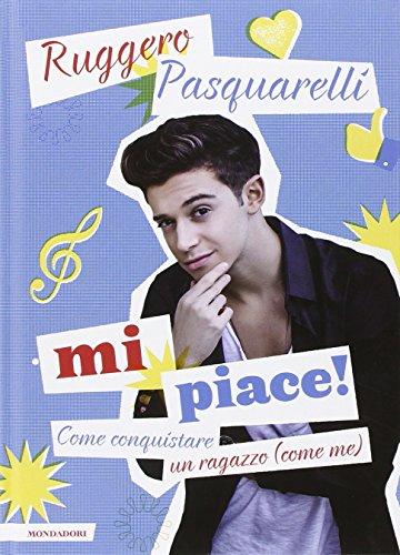 Mi piace! Come conquistare un ragazzo (come me) (Ingrandimenti) por Ruggero Pasquarelli