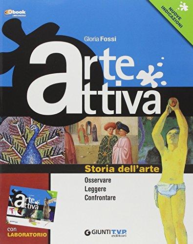 Arte Attiva. Storia dell'Arte Osservare Leggere Confrontare. Nuove indicazioni