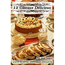 12 Gâteaux Délicieux (Délicieux Dessert) (French Edition)