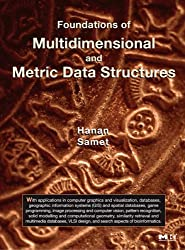 Foundations of Multidimensional and Metric Data Structures (The Morgan Kaufmann Series in Computer Graphics) by Hanan Samet (2006-09-12)