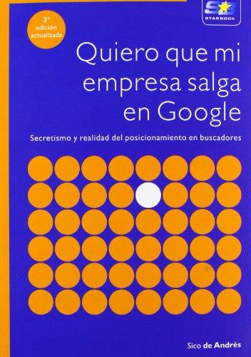 Quiero que mi empresa salga en Google. 3ª Edición actualizada por Andrés de Andrés Pérez