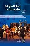 Bürgerliches Lachtheater: Komödie - Posse - Schwank - Operette (Beiträge zur neueren Literaturgeschichte, Band 239)