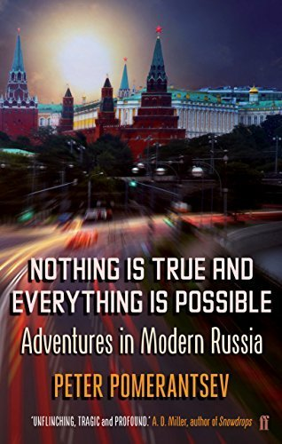 Nothing is True and Everything is Possible: Adventures in Modern Russia by Peter Pomerantsev (2015-02-05)