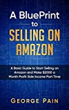 A BluePrint to Selling on Amazon: A Basic Guide to Start Selling on Amazon and Make $2000 a Month Profit Side Income Part Time