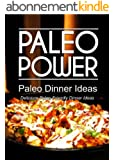 Paleo Power - Paleo Dinner Ideas - Delicious Paleo-Friendly Dinner Ideas (Caveman CookBook for low carb, sugar free, gluten-free living) (English Edition)