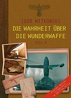 Die Wahrheit über die Wunderwaffe, Teil 3: Geheime Waffentechnologie im Dritten Reich