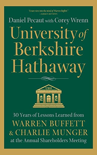 University of Berkshire Hathaway: 30 Years of Lessons Learned from Warren Buffett & Charlie Munger at the Annual Shareholders Meeting (English Edition) por Daniel Pecaut