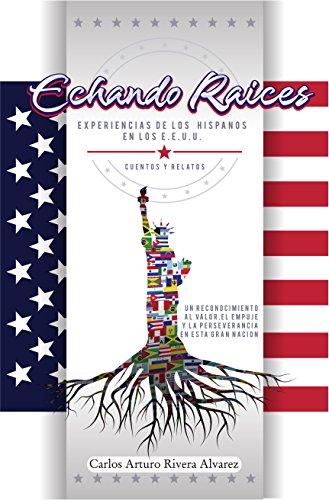Echando Raices.: Experiencias de los Hispanos en los Estados Unidos. por Carlos Rivera