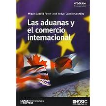 Aduanas y el comercio internacional, Las (4ª ed.) (Libros profesionales)