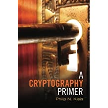 A Cryptography Primer: Secrets and Promises by Philip N. Klein (2014-03-17)