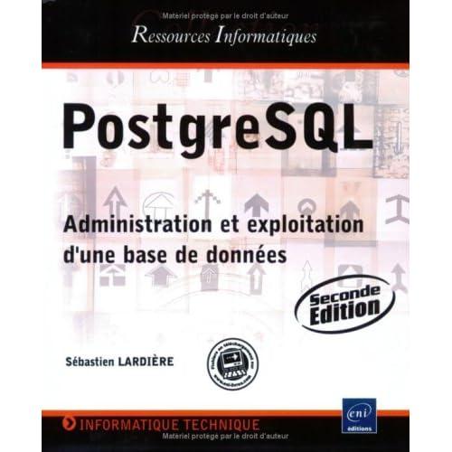 PostgreSQL - Administration et exploitation d'une base de données (2ème édition)