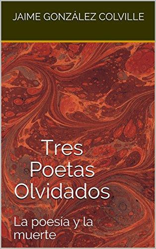 Tres Poetas Olvidados: La poesía y la muerte eBook: González ...