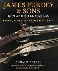 James Purdey & Sons: Gun & Rifle Makers: Two Hundred Years of Excellence