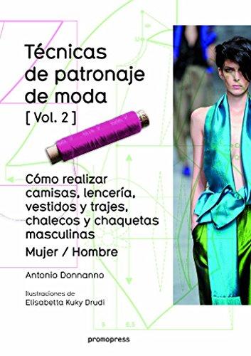 Técnicas de patronaje de moda 2 : cómo realizar camisas, lencería, vestidos y trajes, chalecos y chaquetas masculinas : mujer-hombre