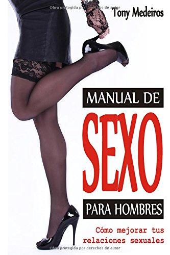 MANUAL DE SEXO PARA HOMBRES: CÓMO MEJORAR TUS RELACIONES SEXUALES por TONY MEDEIROS