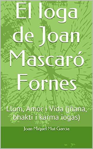 El Ioga de Joan Mascaró Fornes: Llum, Amor i Vida (jñana, bhakti i karma iogas) (Catalan Edition)