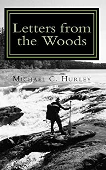 Letters from the Woods: Looking at Life Through the Window of Wilderness by [Hurley, Michael]