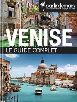 Venise, le guide complet par [Thiberville, Romain, Agri, Saba, Bohic, Clément, Pichel, Michal]