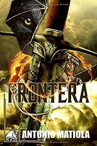 Frontera: Historia de Frontera par Antonio Matiola