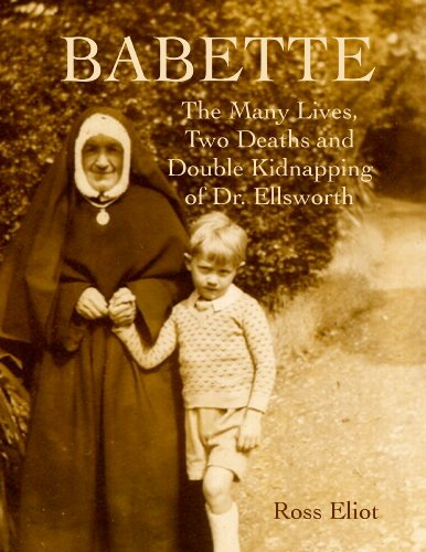 Babette: The Many Lives, Two Deaths and Double Kidnapping of Dr. Ellsworth (English Edition)
