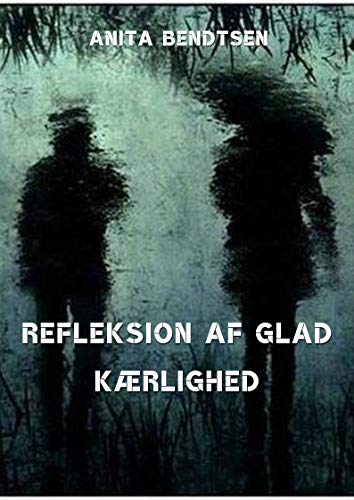 Refleksion af glad kærlighed (Danish Edition) por Anita  Bendtsen