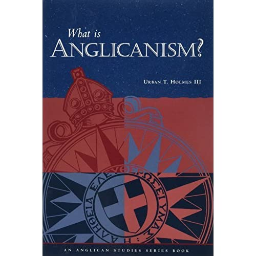 What Is Anglicanism? (The Anglican Studies Series) by Urban T. Holmes (1982-01-01)