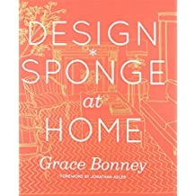Design*Sponge at Home: A Guide to Inspiring Homes - and All the Tools You Need to Create Your Own by Grace Bonney (6-Sep-2011) Hardcover