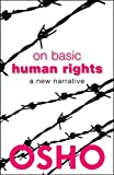 On Basic Human Rights: A New Narrative (Spiritually Incorrect (R))
