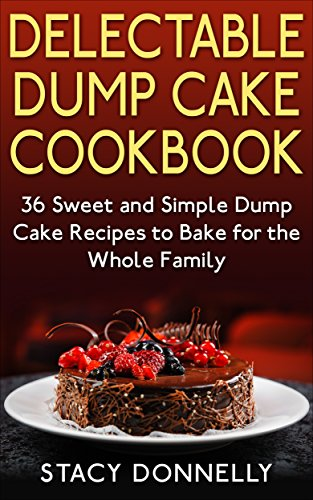 Delectable Dump Cake Cookbook: 36 Sweet and Simple Dump Cake Recipes to Bake for the Whole Family (English Edition)