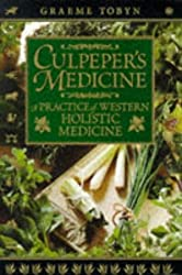 Culpeper's Medicine: A Practice of Western Holistic Medicine by Graeme Tobyn