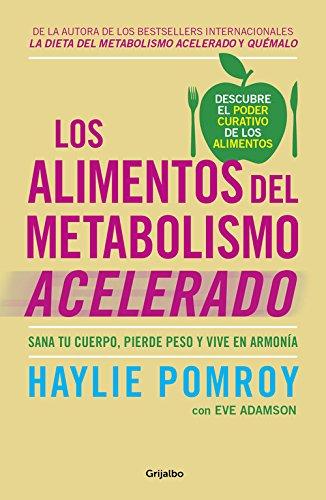 Los alimentos del metabolismo acelerado: Sana tu cuerpo, pierde peso y vive en armonía (AUTOAYUDA SUPERACION) por Haylie Pomroy