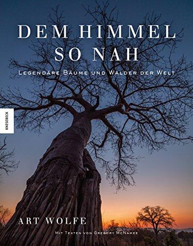 Dem Himmel so nah: Legendäre Bäume und Wälder der Welt (Spiritualität, Kulturgeschichte, Naturschutz)
