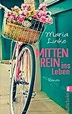 Mittenrein ins Leben: Roman von Maria Linke