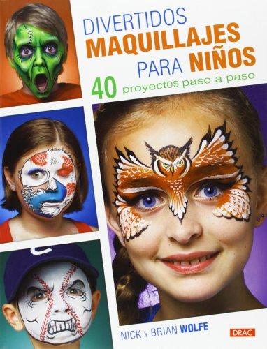 Divertidos maquillajes para niños: 40 proyectos paso a paso (Artesania Y Manualidades)