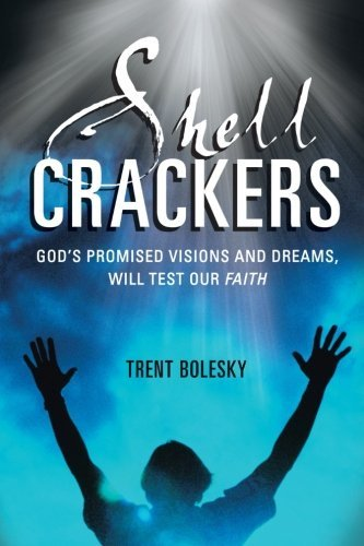 Shell Crackers: God's promised visions and dreams, will test our faith by Trent Bolesky (2013-07-10)